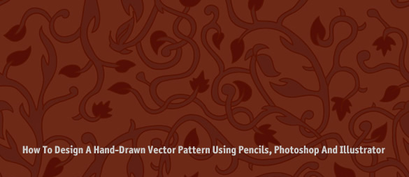 How To Design A Hand-Drawn Vector Pattern Using Pencils, Photoshop And Illustrator