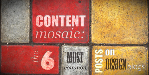 Content Mosaic: The 6 Most Common Posts on Design Blogs