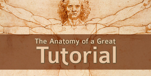 Anatomy Of A Great Tutorial