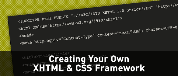 Creating Your Own XHTML & CSS Framework