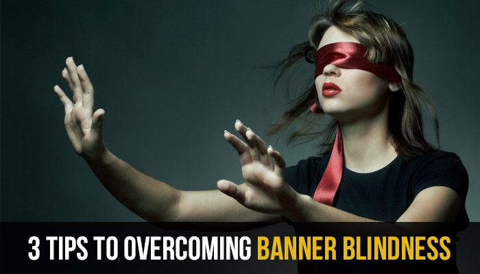 3 Tips to Overcoming Banner Blindness