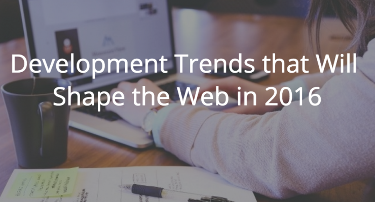 Development Trends that Will Shape the Web in 2016