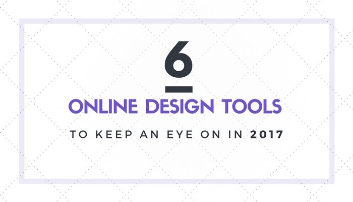 6 Online Tools for Graphic Design To Keep an Eye on in 2017