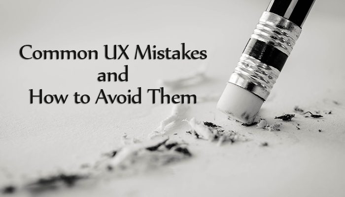 Common UX Mistakes and How to Avoid (or Fix) Them