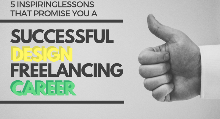5 Lessons You Need to Learn About Design Freelancing Right Now