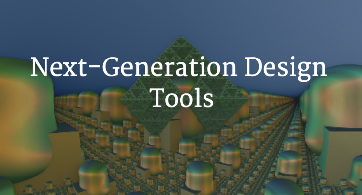 A Guide to Next-Generation Design Tools